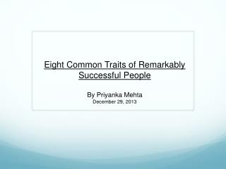 Eight Common Traits of Remarkably Successful People By Priyanka Mehta December 29, 2013