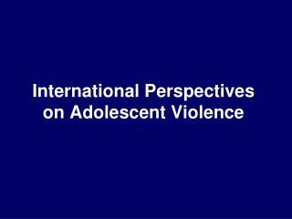 International Perspectives on Adolescent Violence