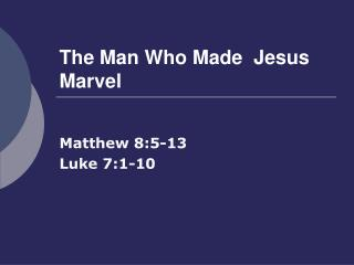 The Man Who Made  Jesus Marvel