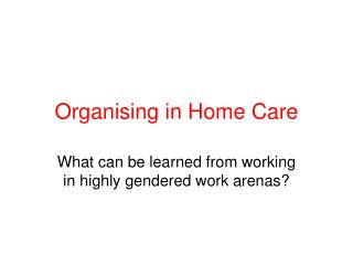 Organising in Home Care