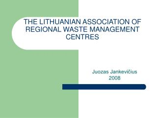 THE LITHUANIAN ASSOCIATION OF REGIONAL WASTE MANAGEMENT CENTRES