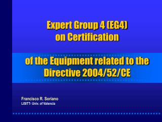 Expert Group 4 (EG4) on Certification  of the Equipment related to the Directive 2004/52/CE