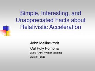 Simple, Interesting, and Unappreciated Facts about Relativistic Acceleration