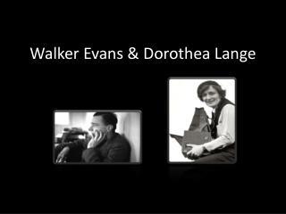Walker Evans & Dorothea Lange