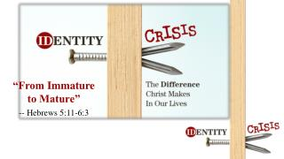 """From  I mmature  to Mature"" --  Hebrews 5:11-6:3"