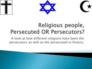 Religious people, Persecuted OR Persecutors?