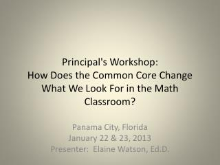 Principal's Workshop:  How Does the Common Core Change What We Look For in the Math Classroom?