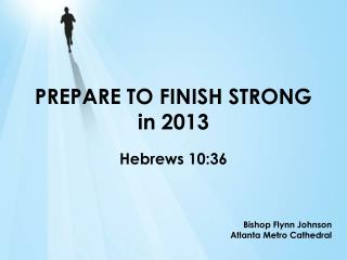 PREPARE TO FINISH STRONG in 2013