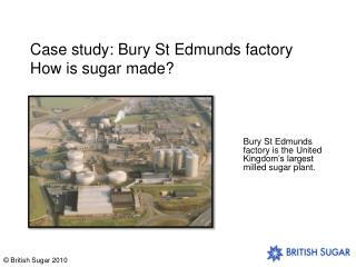 Case study:  Bury St Edmunds factory How is sugar made?