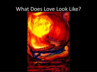 What  D oes Love  Look Like?