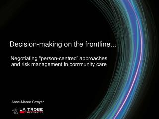 Negotiating �person-centred� approaches and risk management in community care Anne-Maree Sawyer