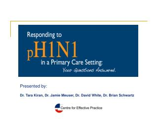 Presented by:  Dr. Tara Kiran, Dr. Jamie Meuser, Dr. David White, Dr. Brian Schwartz