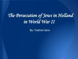 The Persecution of Jews in Holland in World War II
