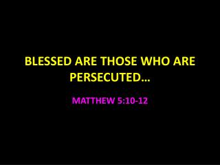 BLESSED ARE THOSE WHO ARE PERSECUTED�