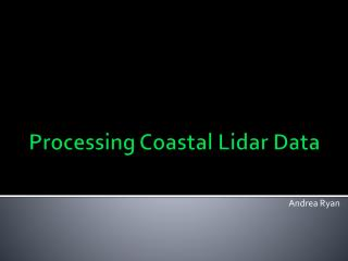 Processing Coastal  Lidar  Data