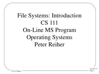File Systems: Introduction CS 111 On-Line MS Program Operating  Systems  Peter Reiher