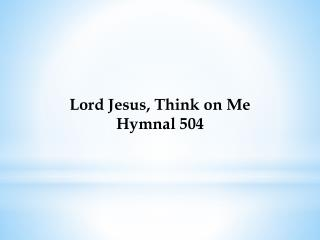 Lord Jesus, Think on Me Hymnal 504