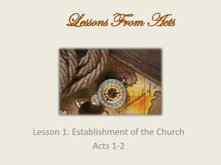 Lesson 1:  Establishment of the  Church Acts 1-2