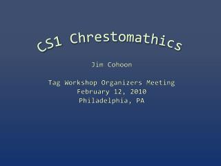 Jim Cohoon Tag Workshop Organizers Meeting February 12, 2010 Philadelphia, PA