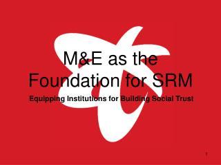 M&E as the Foundation for SRM