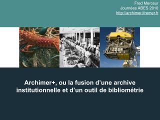 Archimer+, ou la fusion d'une archive institutionnelle et d'un outil de bibliométrie