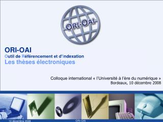 ORI-OAI O util de  R éférencement et d' I ndexation  Les thèses électroniques