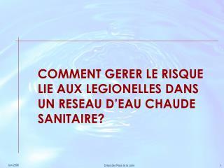 COMMENT GERER LE RISQUE LIE AUX LEGIONELLES DANS UN RESEAU D'EAU CHAUDE SANITAIRE?