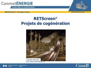RETScreen ® P rojets de cogénération