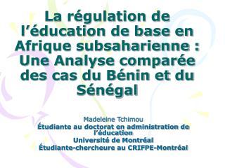 Madeleine Tchimou Étudiante au doctorat en administration de l'éducation Université de Montréal