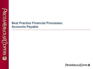 Best Practice Financial Processes:   Accounts Payable