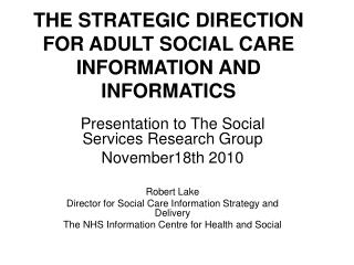 THE STRATEGIC DIRECTION FOR ADULT SOCIAL CARE INFORMATION AND INFORMATICS