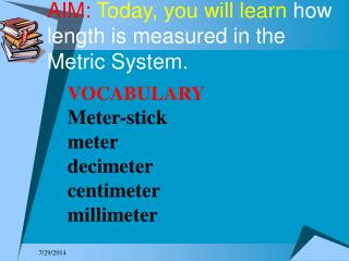AIM:  Today, you will learn how length is measured in the Metric System.