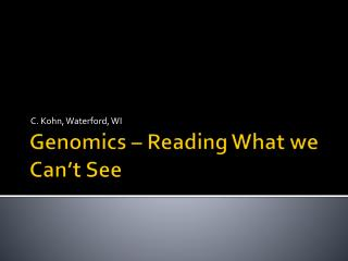 Genomics – Reading What we Can't See