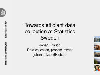 Towards efficient  data  collection  at  Statistics  Sweden