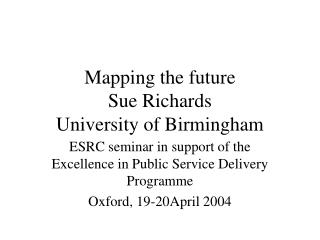 Mapping the future Sue Richards University of Birmingham