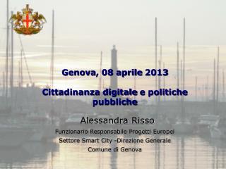 Genova ,  08  aprile  2013 Cittadinanza digitale  e  politiche pubbliche