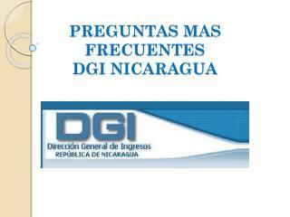 PREGUNTAS MAS FRECUENTES                      DGI NICARAGUA