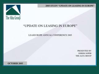 """UPDATE ON LEASING IN EUROPE"" LEASEUROPE ANNUAL CONFERENCE 2005 PRESENTED BY DEREK SOPER"