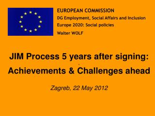 JIM Process 5 years after signing: , Achievements & Challenges ahead Zagreb, 22 May 2012