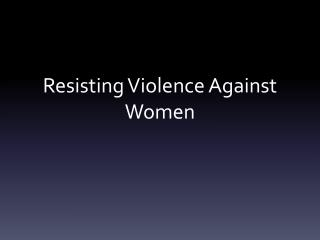Resisting Violence Against Women