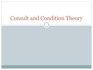 Consult and Condition Theory