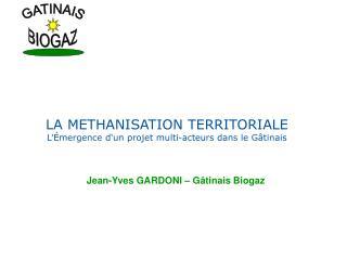 LA METHANISATION TERRITORIALE  L'Émergence d'un projet multi-acteurs dans le Gâtinais