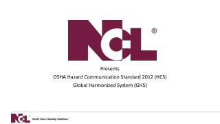 Presents OSHA Hazard Communication Standard 2012 (HCS) Global Harmonized System (GHS)