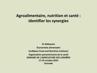 Agroalimentaire, nutrition et santé :  identifier les synergies Dr Ballayram