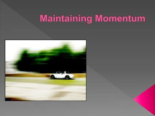 Maintaining Momentum