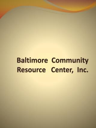 Baltimore  Community Resource   Center,  Inc.