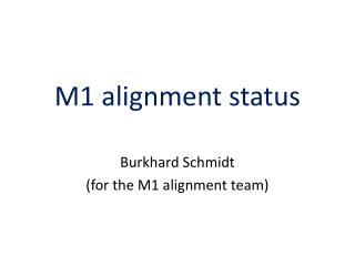 M1 alignment  status