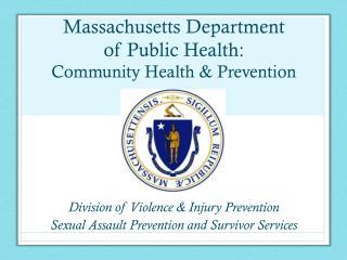 Massachusetts Department  of Public Health:  Community  Health  & Prevention