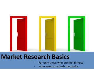 Market Research Basics For only those who are first timers/  who want to refresh the basics