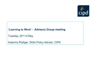 'Learning to Work' -  Advisory Group meeting  Tuesday, 22 nd  of May